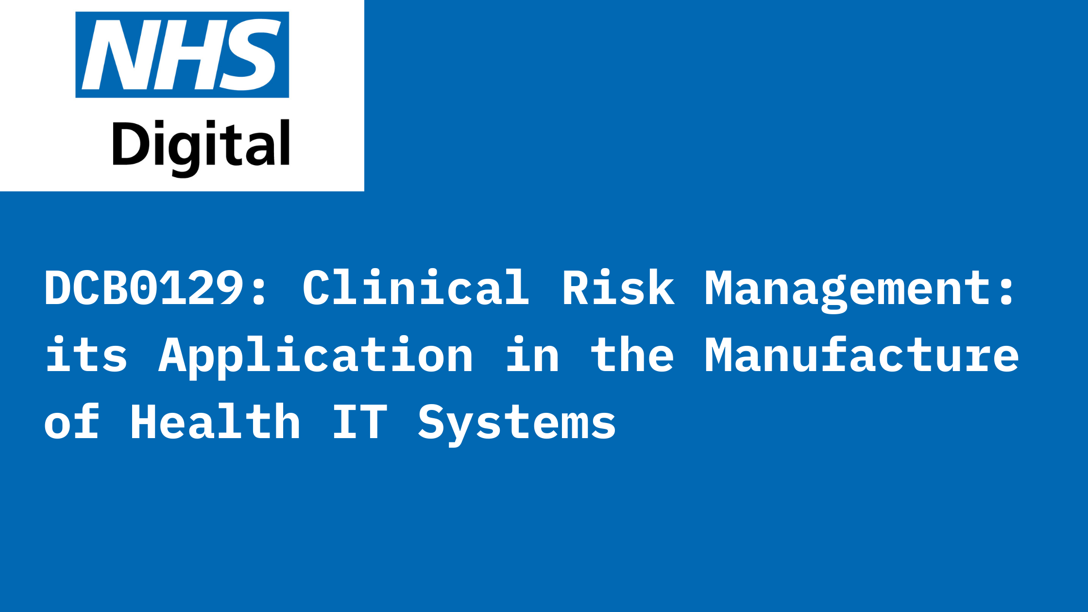 DCB0129 Clinical Risk Management its Application in the Manufacture of Health IT Systems